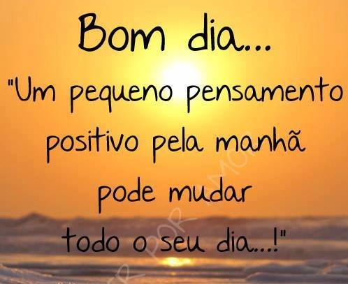 Bom dia… 'Um pequeno pensamento positivo pela manhã pode mudar todo o seu dia…!