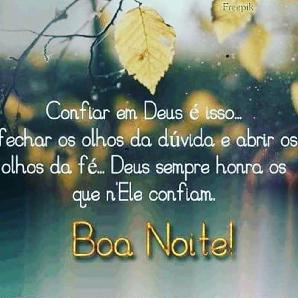 Confiar em Deus é isso… fechar os olhos da dúvida e abrir os olhos da Fé.. Deus sempre honra os que nEle confiam. Boa Noite!