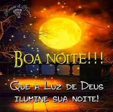 Boa Noite!!! Que a luz de Deus ilumine sua noite!