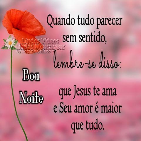 Quando tudo parecer sem sentido, lembre-se disso: que Jesus te ama e Seu amor é maior que tudo. Boa Noite!