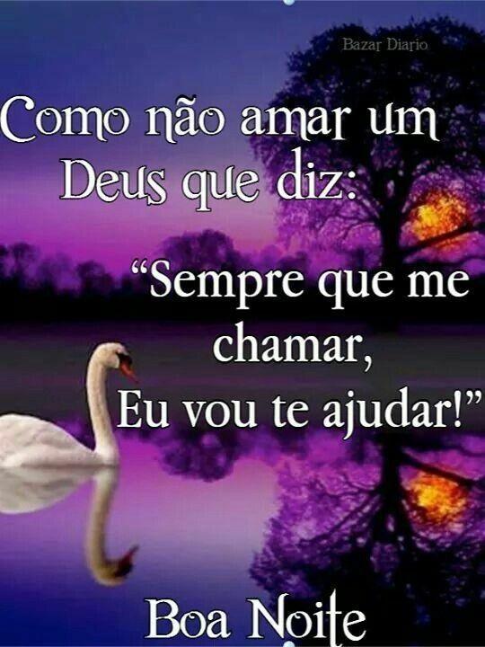 """Como não amar um Deus que diz: """"Sempre que me chamar, Eu te ajudar!"""" Boa Noite!"""