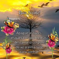 Boa Noite! Apague as luzes, esqueça os problemas, descanse o corpo e deixe a alma livre para sonhar!