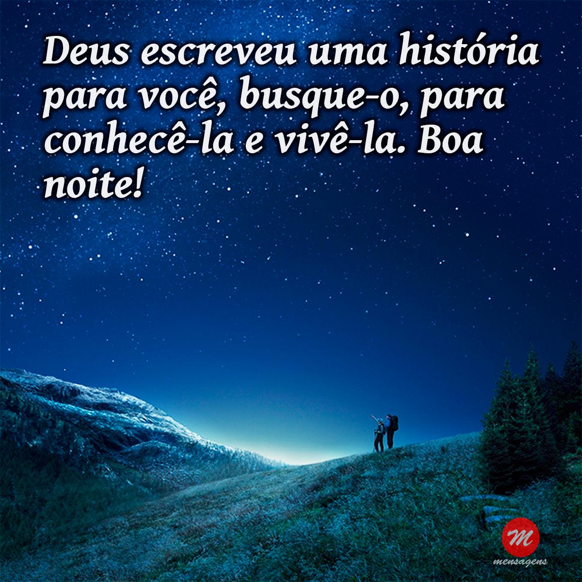 Deus escreveu uma história para você, busque-o, para conhecê-lá e vivê-la. Boa Noite!